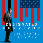 "Why Does ""Designated Survivor"" Survive?"